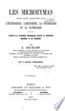 Les Microzymas Dans Leurs Rapports Avec L heterogenie  L histogenie  la Physiologie Et la Pathologie