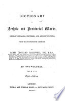 A Dictionary of Archaic and Provincial Words  Obsolete Phrases  Proverbs  and Ancient Customs  from the Fourteenth Century by James Orchard Halliwell