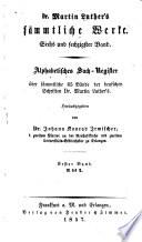 Dr. Martin Luthers' sämmtliche Werke: Alphabetisches Sach-Register