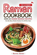 The Ultimate Ramen Cookbook   Over 25 Ramen Noodle Recipes