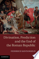 Divination  Prediction and the End of the Roman Republic