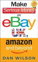 Make Serious Money on EBay  Amazon and Beyond