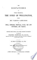 The dispatches of Field Marshal the Duke of Wellington  K  G