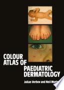 Colour Atlas of Paediatric Dermatology