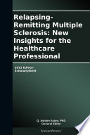 Relapsing Remitting Multiple Sclerosis New Insights For The Healthcare Professional 2013 Edition
