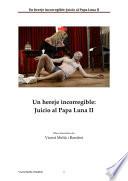 UN HEREJE INCORREGIBLE  JUICIO AL PAPA LUNA II