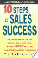 10 Steps to Sales Success: The Proven System that Can Shorten the Selling Cycle, Double Your Close Ratio, and Significantly Increase Your Income