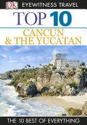 DK Eyewitness Top 10 Travel Guide  Cancun   The Yucatan
