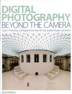 Digital Photography Beyond the Camera: Expert Photoshop and Digital Know-how for Top-quality Images and Prints - ISBN:9780715325599
