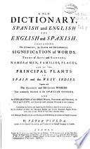 New dictionary  spanish and english and english and spanish   containing the etimology  the proper and metaphorical signification of words  terms of arts and sciences