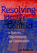 Resolving Identity Based Conflict In Nations  Organizations  and Communities