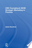 CIM Coursebook 05 06 Strategic Marketing in Practice