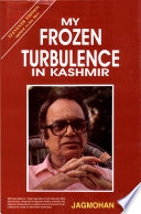 My Frozen Turbulence In Kashmir During The Author S Two Terms As
