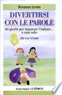 Divertirsi con le parole. 60 giochi per imparare l'italiano... e non solo