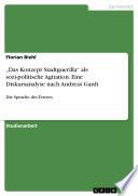 """""""Das Konzept Stadtguerilla"""" als sozi-politische Agitation. Eine Diskursanalyse nach Andreas Gardt"""
