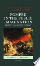Pompeii in the Public Imagination from Its Rediscovery to Today