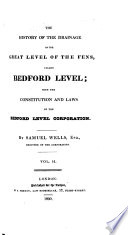 The history of the drainage of the great level of the Fens  called Bedford level  with the constitution and laws of the Bedford level corporation  2 vols   and map