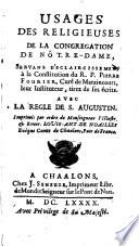 Usages des Religieuses de la congr  gation de Notre Dame servons d   claircissement    la constitution du R  P  Pierre Fourier    leur Instituteur tirez de ses   crits avec la R  gle de S  Augustin