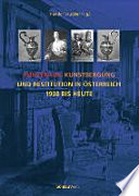 Kunstraub, Kunstbergung und Restitution in Österreich 1938 bis heute