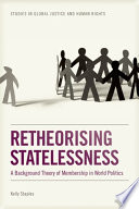 Retheorising Statelessness  A Background Theory of Membership in World Politics