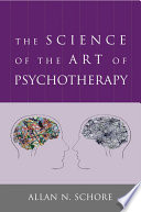 The Science of the Art of Psychotherapy  Norton Series on Interpersonal Neurobiology