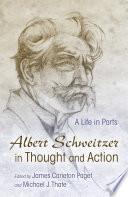 Albert Schweitzer in Thought and Action