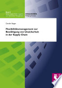 Flexibilitätsmanagement zur Bewältigung von Unsicherheit in der Supply Chain
