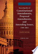 Encyclopedia of Constitutional Amendments  Proposed Amendments  and Amending Issues  1789   2015  4th Edition  2 volumes