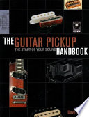 The Guitar Pickup Handbook
