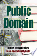 Public Domain Publishing  Turning Ideas to Dollar  Learn How To Quickly Profit