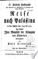 D. Friedrich Hasselquists... Reise nach Palästina in den Jahren von 1749 bis 1752... herausgegeben von Carl Linnäus. Aus dem Schwedischen