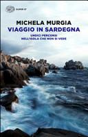 Viaggio in Sardegna  Undici percorsi nell isola che non si vede