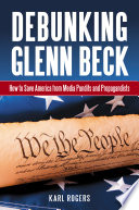 Debunking Glenn Beck  How to Save America from Media Pundits and Propagandists