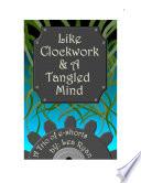Like Clockwork & A Tangled Mind