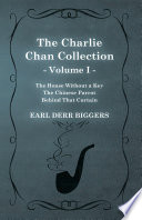 The Charlie Chan Collection   Volume I   The House Without a Key   The Chinese Parrot   Behind That Curtain