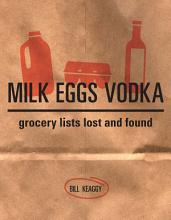 Milk Eggs Vodka: Grocery Lists Lost and Found [Book]