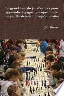 Le grand livre du jeu d  checs pour apprendre    gagner presque tout le temps