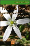 I fiori di Bach  Guarire con l anima delle piante