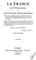 La France litt  raire   ou Dictionnaire bibliographique des savants  historiens et gens de lettres de la France  ainsi que des litt  rateurs   trangers qui ont   crit en fran  ais  plus particuli  rement pendant les XVIIIe et XIXe si  cles