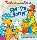 The Berenstain Bears Say  I m Sorry