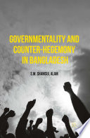 Governmentality and Counter Hegemony in Bangladesh