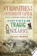 Curiosities of the Confederate Capital Was Declared The Capital Of The