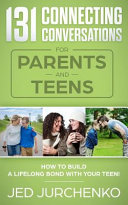 131 Connecting Conversations For Parents And Teens How To Build A Lifelong Bond With Your Teen