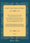 Welt-Gemälde-Gallerie, oder Geschichte und Beschreibung Aller Länder und Völker, Ihrer Religionen, Sitten, Gebräuche U. S. W , Vol. 3