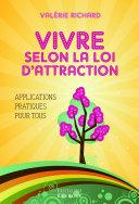 Vivre selon la loi d'attraction : Applications pratiques pour tous
