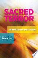 Sacred Terror  How Faith Becomes Lethal