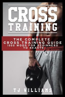 Cross Training: The Complete Cross Training Guide 1,000 Wod's for Beginners to Beasts