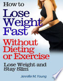 How to Lose Weight Fast Without Dieting or Exercise  Lose Weight and Stay Slim