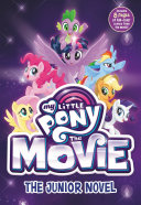 My Little Pony: The Movie: The Junior Novel : the movie, releasing in theaters...