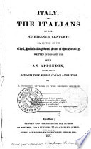 Italy  and the Italians in the Nineteenth Century  Or  Letters on the Civil  Political   Moral State of that Country  Written in 1818 and 1819  With an Appendix  Containing Extracts from Modern Italian Literature  By a Foreign Officer in the British Service